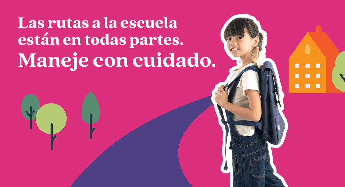 """Safety campaign poster with text saying """"School routes are everywhere. Drive like it"""" in Spanish. A child is wearing a backpack and carrying a folder with an animated background"""